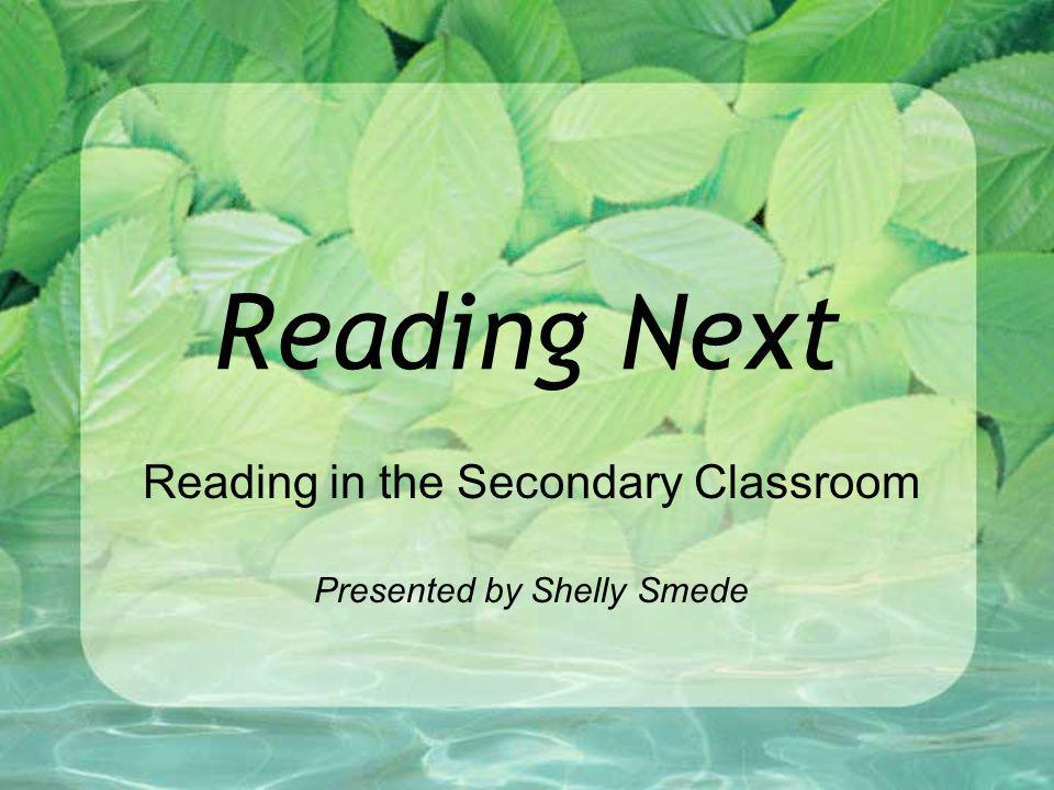 Reading in the Secondary Classroom Presented by Shelly Smede