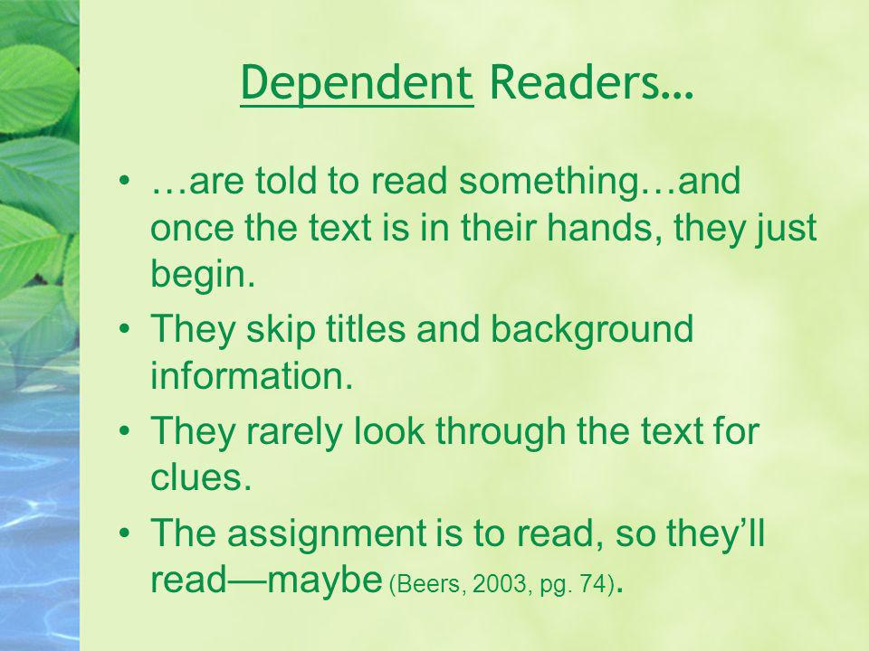 Dependent Readers… …are told to read something…and once the text is in their hands, they just begin.