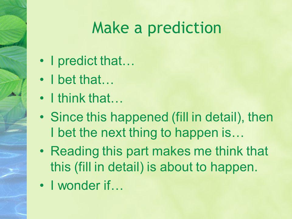 Make a prediction I predict that… I bet that… I think that…