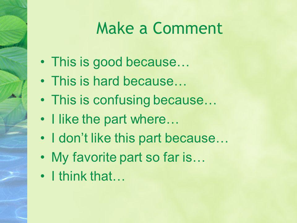 Make a Comment This is good because… This is hard because…