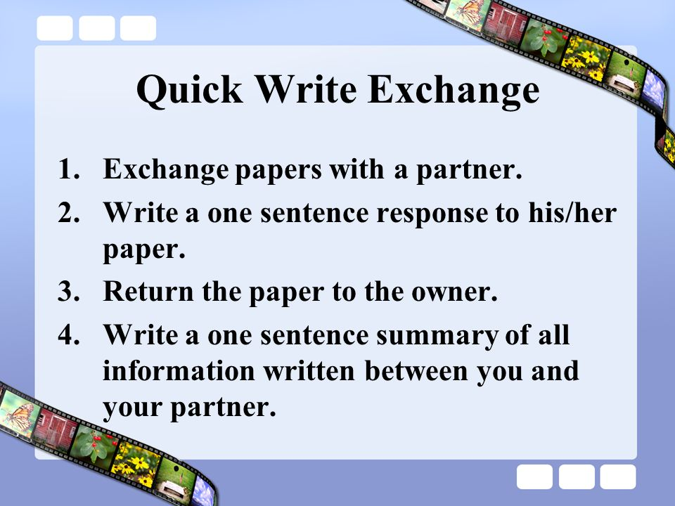 Quick Write Exchange Exchange papers with a partner.