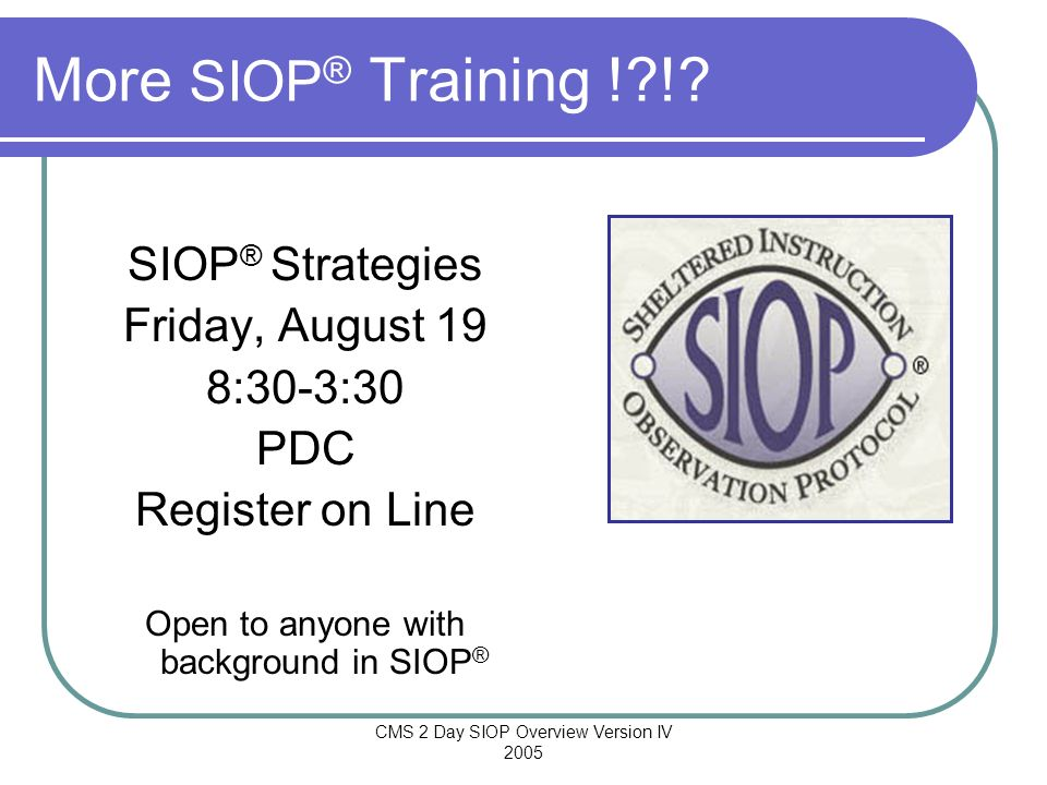 More SIOP® Training ! ! SIOP® Strategies Friday, August 19 8:30-3:30