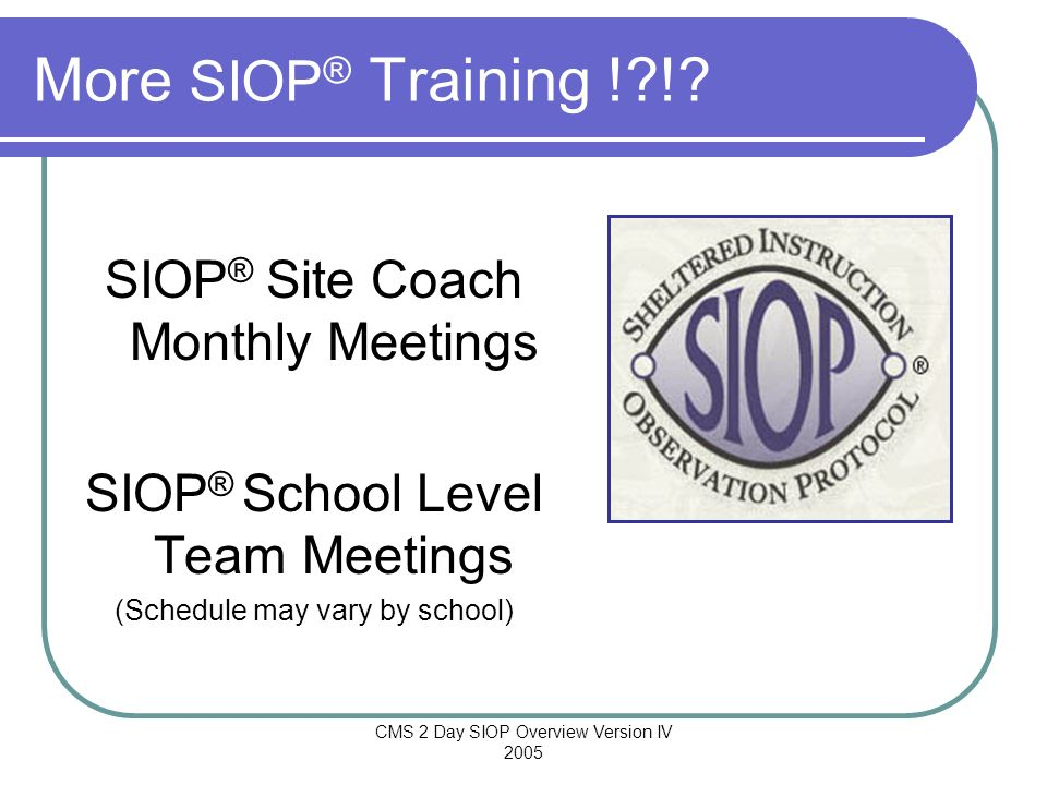 More SIOP® Training ! ! SIOP® Site Coach Monthly Meetings