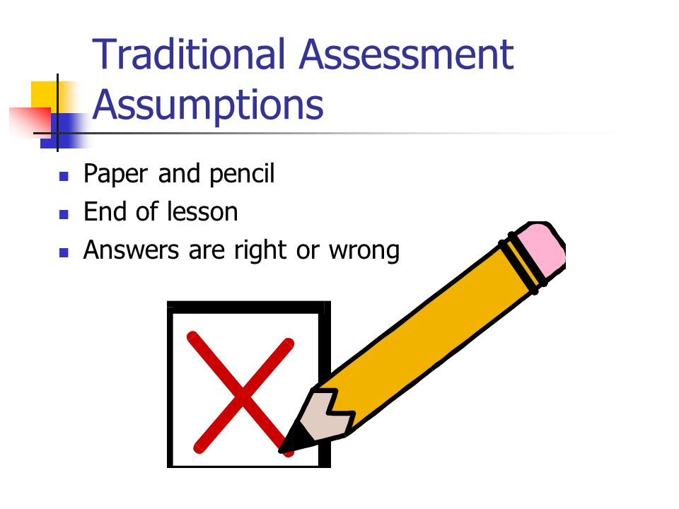 Traditional Assessment Assumptions