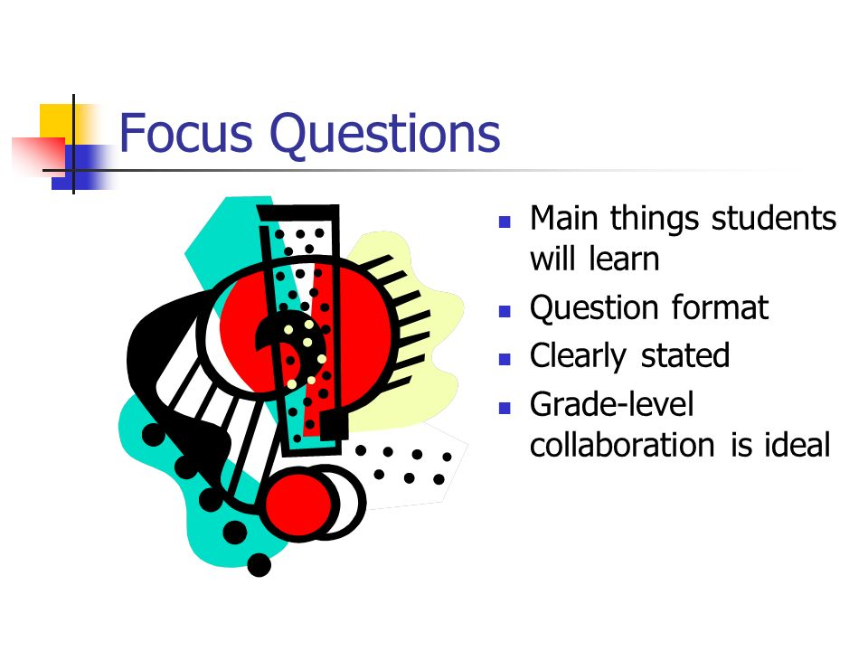Focus Questions Main things students will learn Question format