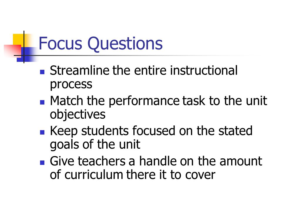 Focus Questions Streamline the entire instructional process