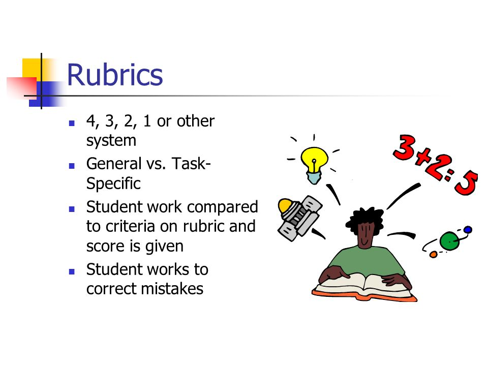 Rubrics 4, 3, 2, 1 or other system General vs. Task-Specific