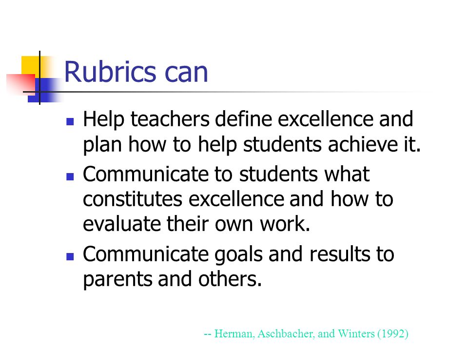 Rubrics can Help teachers define excellence and plan how to help students achieve it.