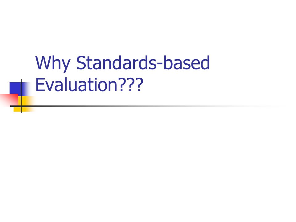 Why Standards-based Evaluation