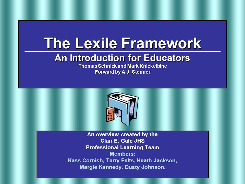 The Lexile Framework An Introduction for Educators Thomas Schnick and Mark Knickelbine Forward by A.J. Stenner
