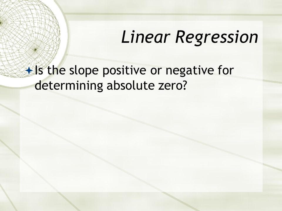 Linear Regression Is the slope positive or negative for determining absolute zero