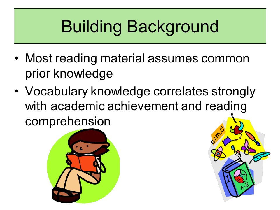 Building Background Most reading material assumes common prior knowledge.
