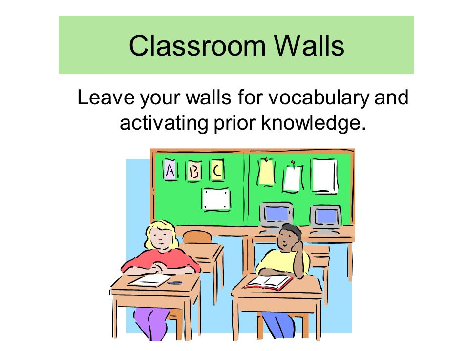Leave your walls for vocabulary and activating prior knowledge.
