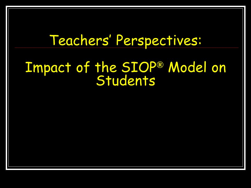 Teachers' Perspectives: Impact of the SIOP® Model on Students