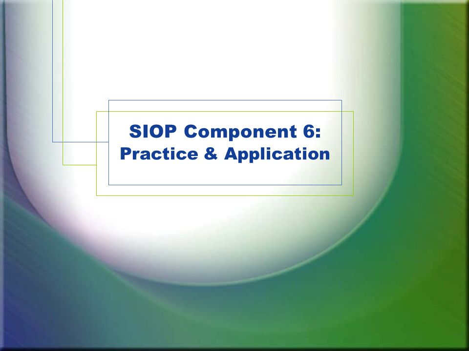 SIOP Component 6: Practice & Application