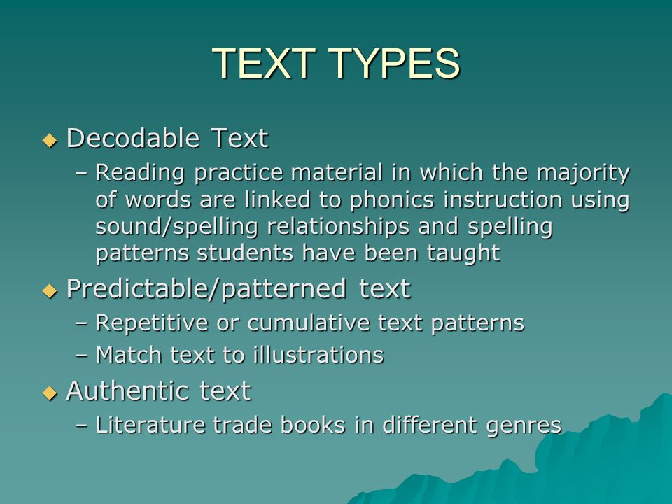 TEXT TYPES Decodable Text Predictable/patterned text Authentic text