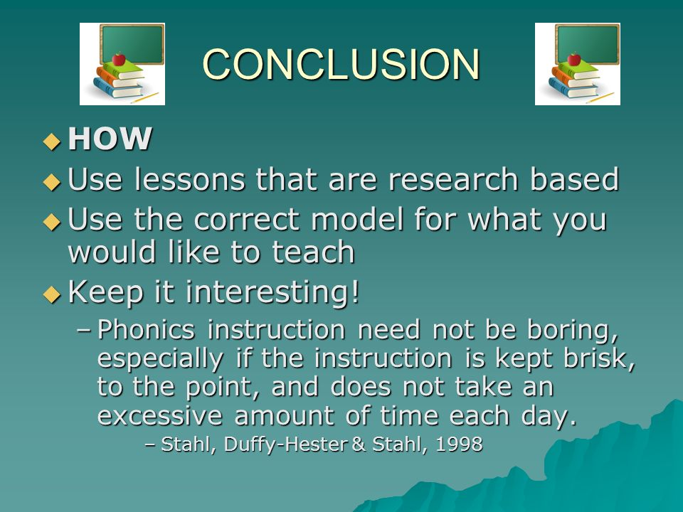 CONCLUSION HOW Use lessons that are research based
