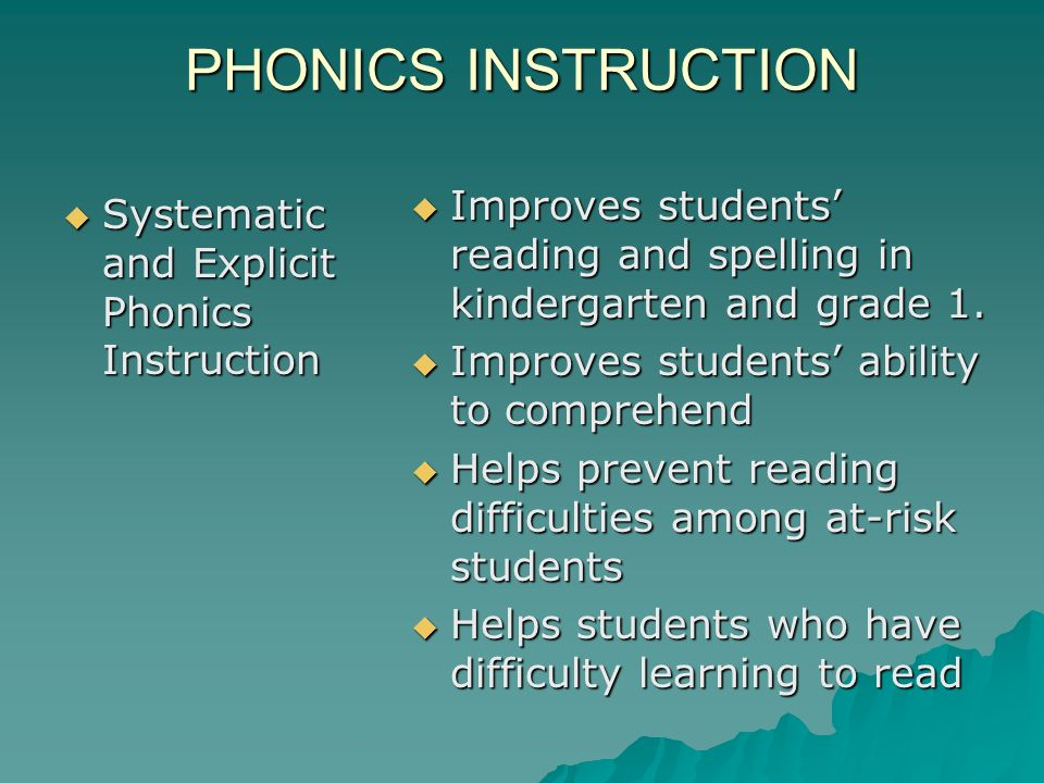 PHONICS INSTRUCTION Improves students' reading and spelling in kindergarten and grade 1. Improves students' ability to comprehend.