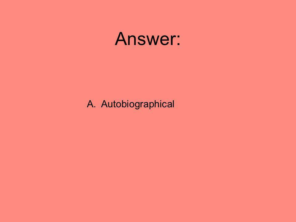 Answer: A. Autobiographical