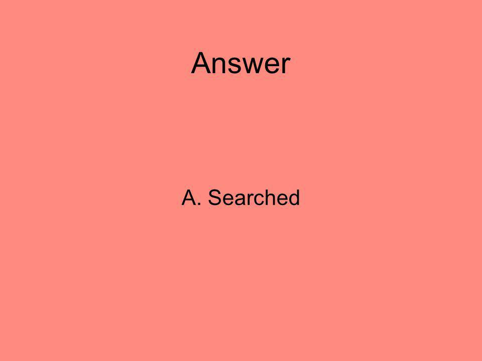 Answer A. Searched 12