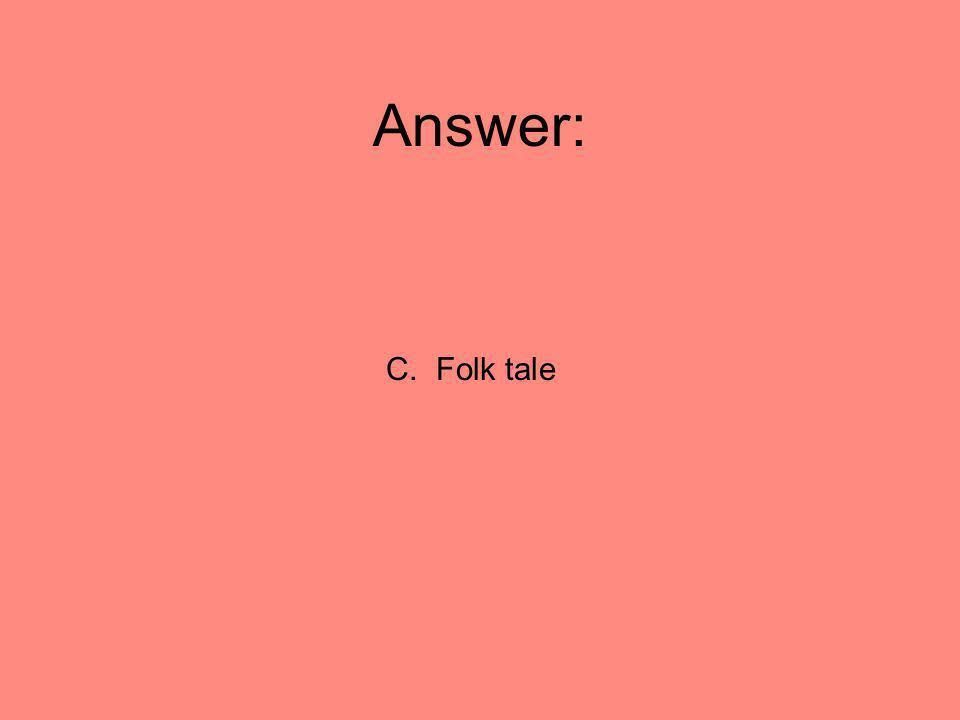 Answer: C. Folk tale
