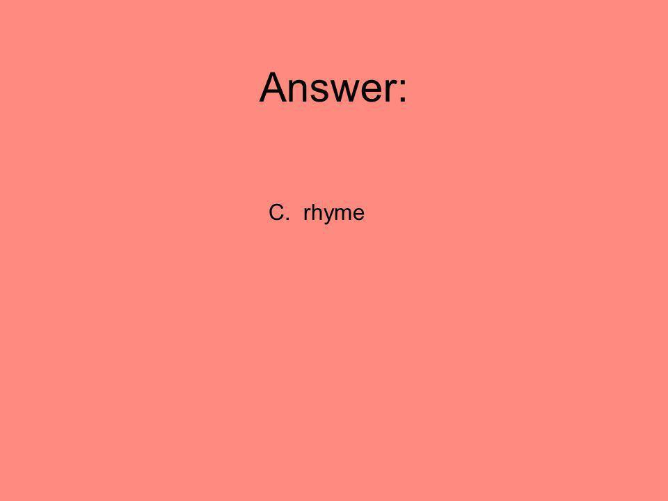 Answer: C. rhyme