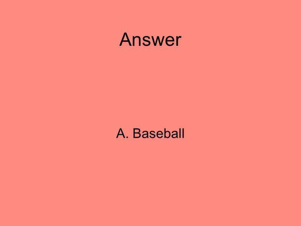 Answer A. Baseball 14