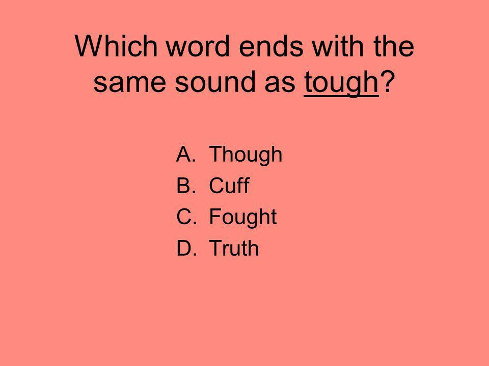 Which word ends with the same sound as tough