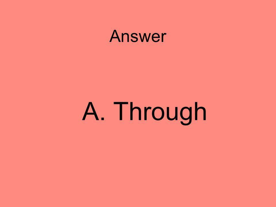Answer A. Through 3