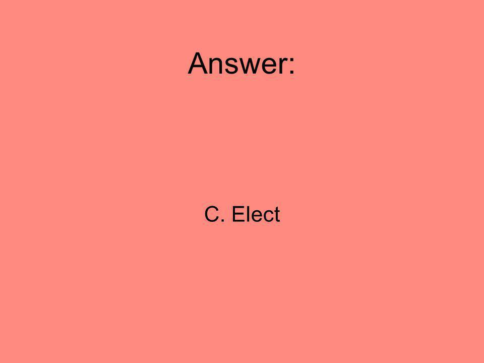 Answer: C. Elect 34