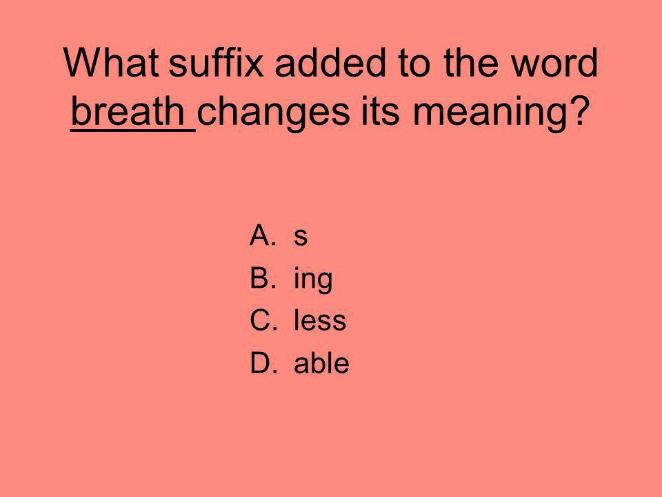 What suffix added to the word breath changes its meaning