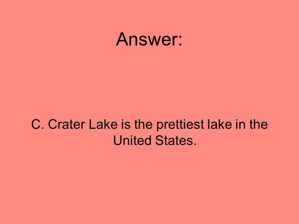 C. Crater Lake is the prettiest lake in the United States.