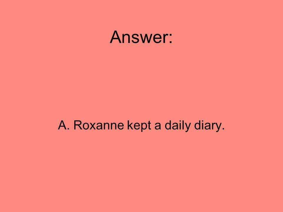 A. Roxanne kept a daily diary.