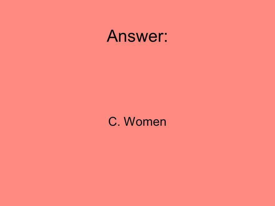 Answer: C. Women 68