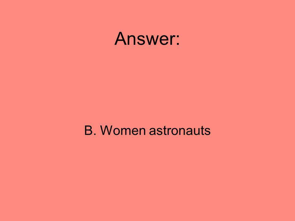 Answer: B. Women astronauts 72