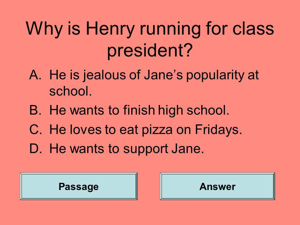 Why is Henry running for class president