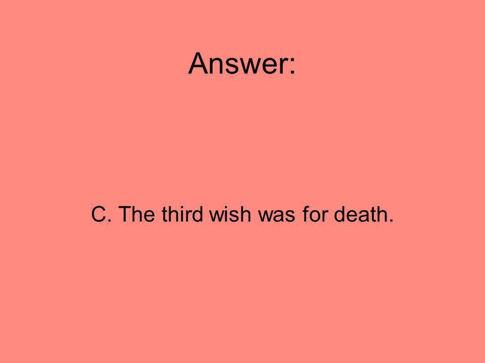 C. The third wish was for death.