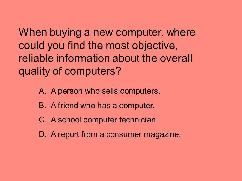 When buying a new computer, where could you find the most objective, reliable information about the overall quality of computers
