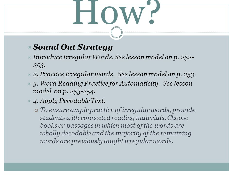 How Sound Out Strategy. Introduce Irregular Words. See lesson model on p. 252-253. 2. Practice Irregular words. See lesson model on p. 253.