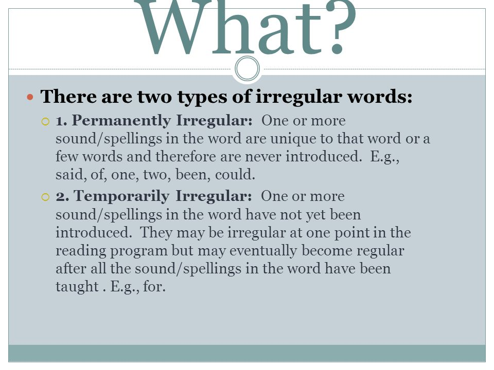 What There are two types of irregular words: