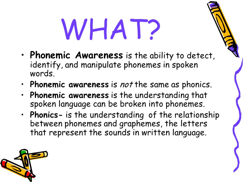 WHAT Phonemic Awareness is the ability to detect, identify, and manipulate phonemes in spoken words.