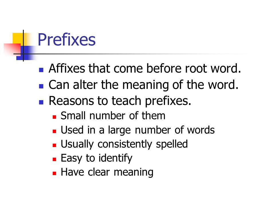 Prefixes Affixes that come before root word.