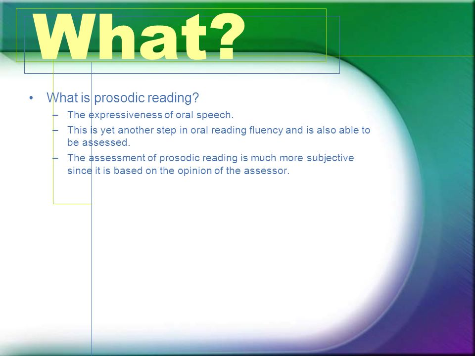 What What is prosodic reading The expressiveness of oral speech.