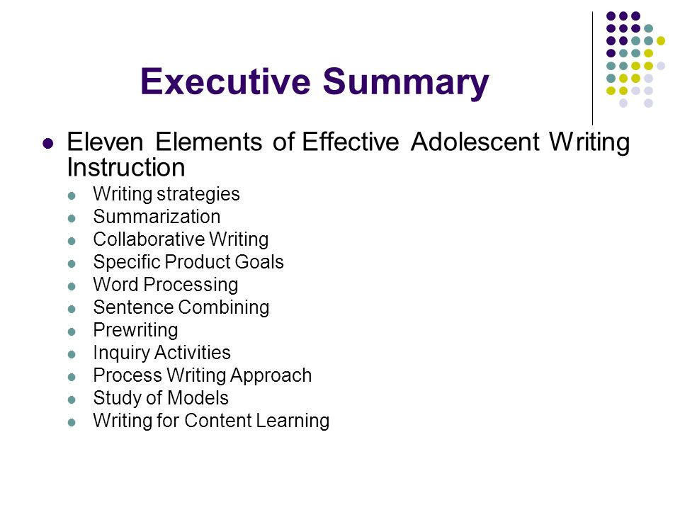 Executive Summary Eleven Elements of Effective Adolescent Writing Instruction. Writing strategies.