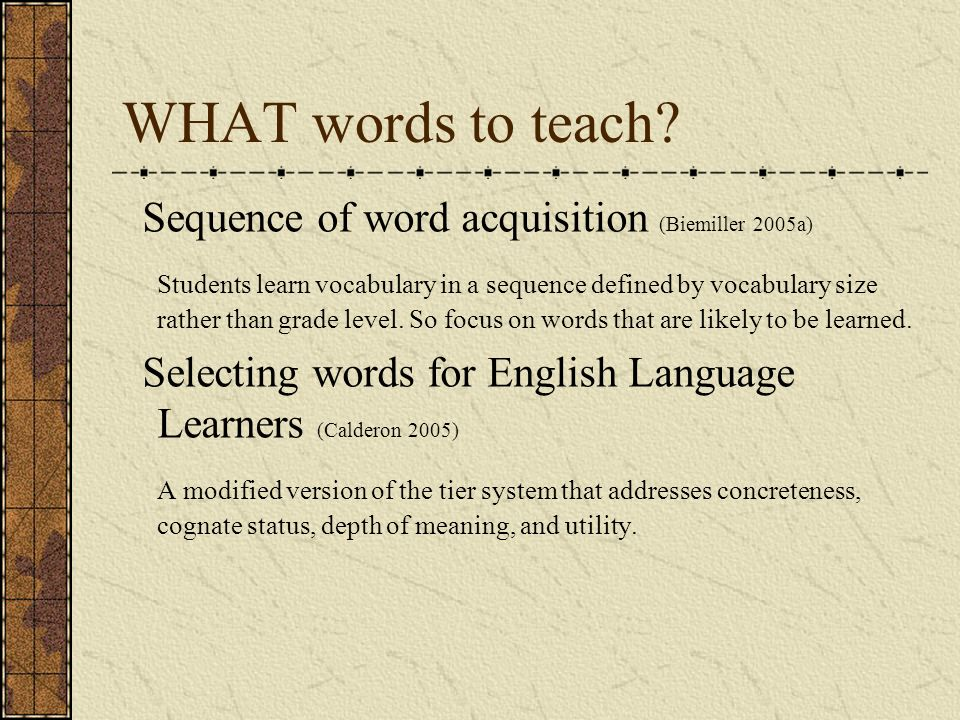 WHAT words to teach Sequence of word acquisition (Biemiller 2005a)