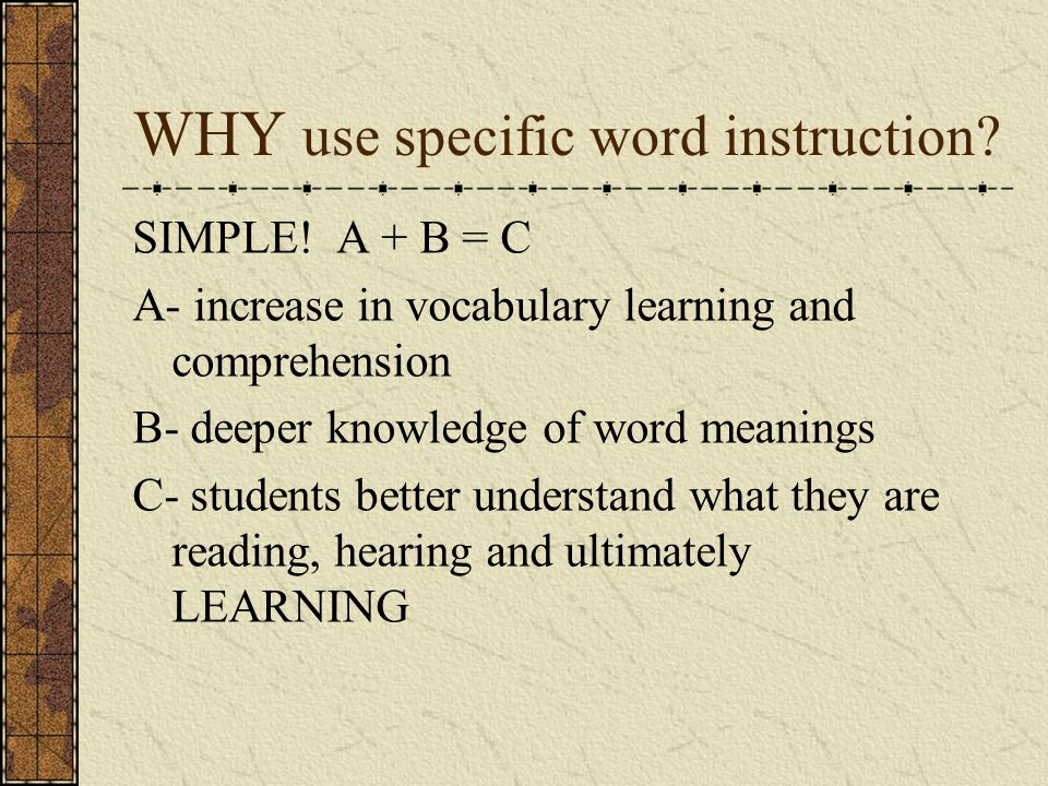 WHY use specific word instruction