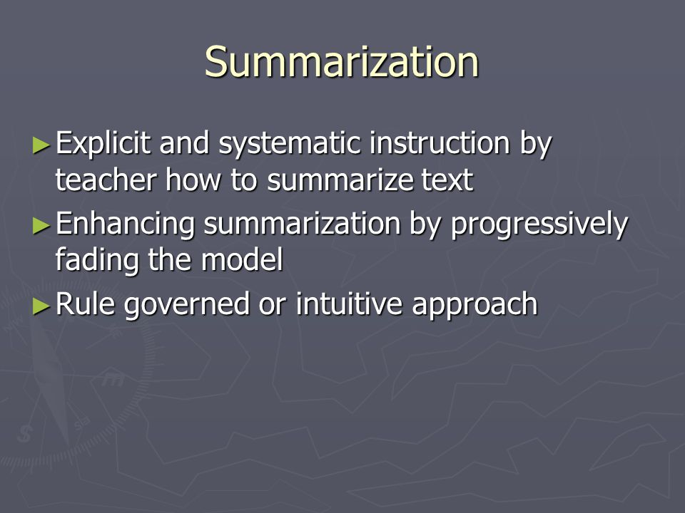 Summarization Explicit and systematic instruction by teacher how to summarize text. Enhancing summarization by progressively fading the model.