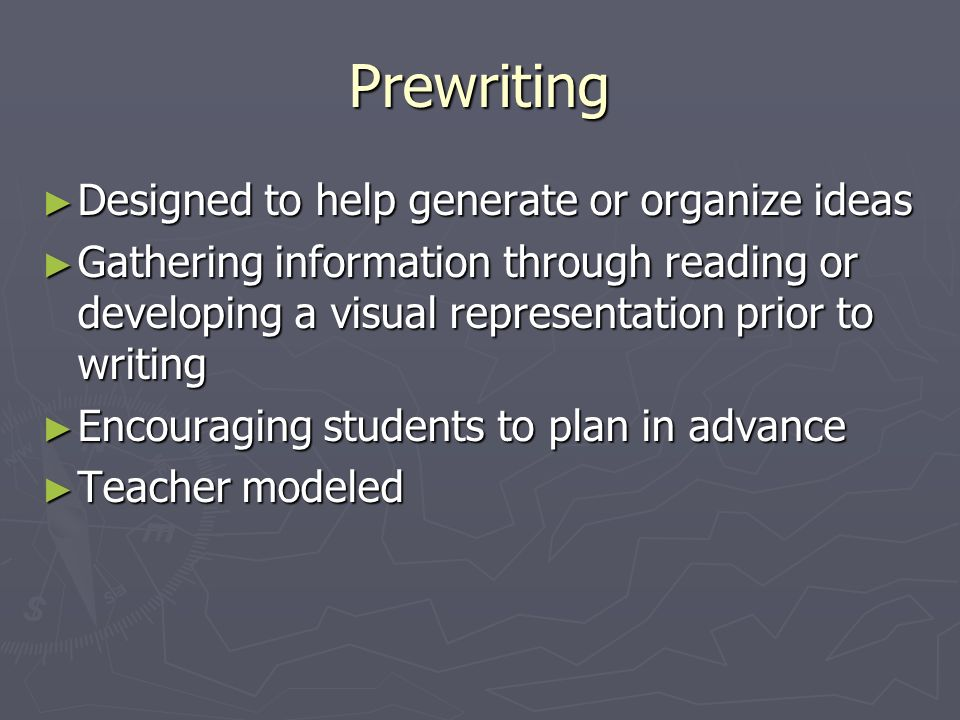 Prewriting Designed to help generate or organize ideas