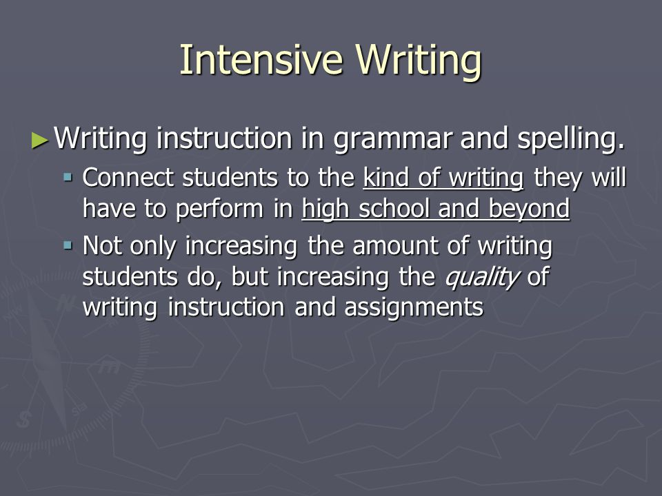 Intensive Writing Writing instruction in grammar and spelling.