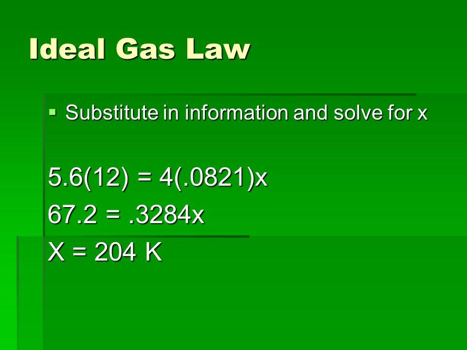Ideal Gas Law 5.6(12) = 4(.0821)x 67.2 = .3284x X = 204 K